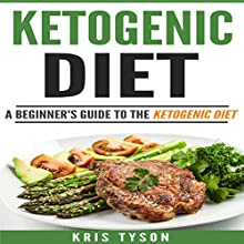 Ketogenic Diet: A Beginner's Guide to the Ketogenic Diet Audiobook by Kris Tyson Narrated by Jonathan Sharp