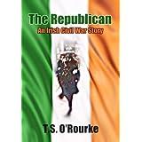 The Republican: An Irish Civil War Storyby T.S. O'Rourke