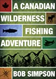 A Canadian Wilderness Fishing Adventure