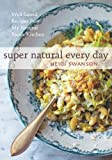 Super Natural Every Day: Well Loved Recipes from My Natural Foods Kitchen by Heidi Swanson ( 2012 ) Paperback