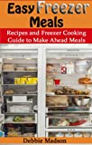 Easy Freezer Meals: Recipes and Freezer Cooking Guide for Make Ahead Meals including Crockpot Freezer Meals (Family Cooking Series)