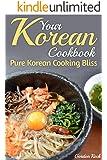 Your Korean Cookbook: Pure Korean Cooking Bliss (Korean Food & Recipes)