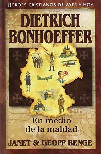 Dietrich Bonhoeffer: En Medio de la Maldad = Dietrich Bonhoeffer (Heroes Cristianos de Ayer y Hoy)
