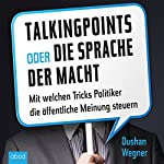 Talking Points oder die Sprache der Macht: Mit welchen Tricks Politiker die öffentliche Meinung steuern   Dushan Wegner