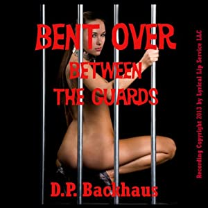 Bent Over Between the Guards: Double Penetration in the County Jail, Bent Over for More Than One | [DP Backhaus]