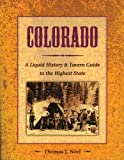 Colorado: A Liquid History: A Liquid History & Tavern Guide to the Highest State