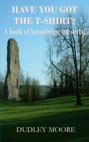 Have you got the T-shirt?: A book of knowledge (of sorts)