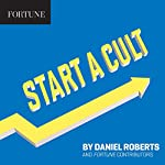 Start a Cult | Daniel Roberts, Fortune Contributors