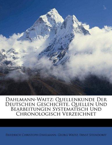 Dahlmann-Waitz: Quellenkunde Der Deutschen Geschichte. Quellen Und Bearbeitungen Systematisch Und Chronologisch Verzeichnet