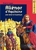 echange, troc Brigitte Coppin - Aliénor d'Aquitaine : Une reine à l'aventure
