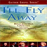 Gaither & Friends:Ill Fly Away