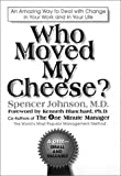 Who Moved My Cheese?: An Amazing Way to Deal With Change in Your Work and in Your Life (093917345X) by Johnson, Spencer