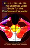 The Essential Legal Guide for the Professional Wrestler: Key Issues and Concepts Everyone in the Pro Wrestling Business Should Understand