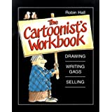 The Cartoonist's Workbook: Drawing * Writing Gags * Sellingby Robin Hall