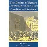 The Decline of Eastern Christianity Under Islam: From Jihad to Dhimmitudeby Bat Ye'or