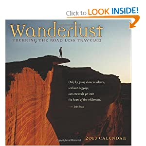 Wanderlust - Trekking the Road Less Traveled 2013 Wall Calendar