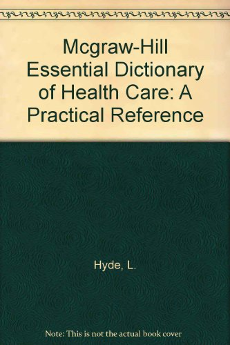 The McGraw-Hill Essential Dictionary of Health Care: A Practical Reference for Health Managers PDF