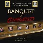 Banquet of Consequences: A Juror's Plight: The Carnation Murders Trial of Michele Anderson, Volume 1 Hörbuch von Paul Sanders Gesprochen von: John Torrente