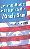 Le meilleur et le pire de l'oncle Sam : 100 raisons d'aimer et de dtester les Etats-Unis