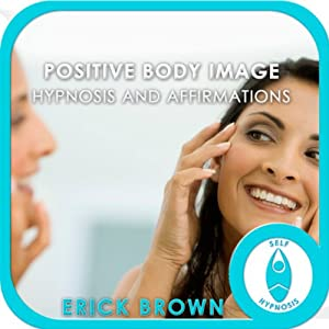 Positive Body Image (Hypnosis & Subliminal) | [Erick Brown]
