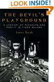 The Devil's Playground : A Century of Pleasure and Profit in Times Square