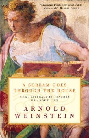 A Scream Goes Through the House: What Literature Teaches Us About Life, Arnold Weinstein