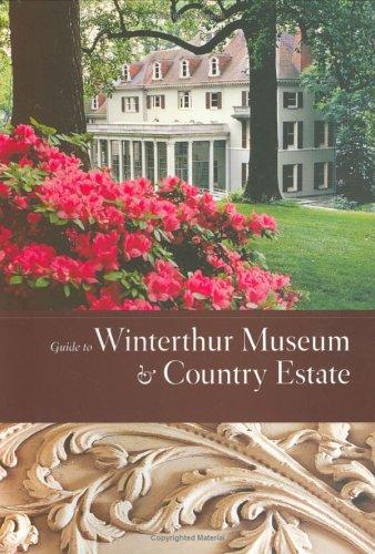 Guide to Winterthur Museum  Country Estate Winterthur Decorative Arts Series091298645X