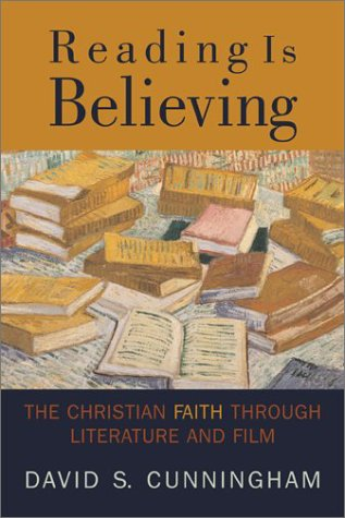 Reading Is Believing: The Christian Faith through Literature and Film, DAVID CUNNINGHAM