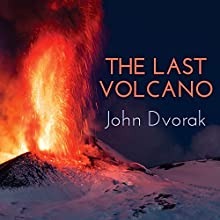 The Last Volcano: A Man, a Romance, and the Quest to Understand Nature's Most Magnificant Fury Audiobook by John Dvorak Narrated by Tom Perkins