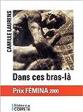 echange, troc Camille Laurens - Dans ces bras-là