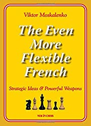 The Even More Flexible French- Strategic Ideas & Powerful Weapons