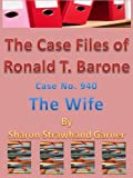 img - for The Case Files of Ronald T. Barone, Case No. 940-The Wife book / textbook / text book