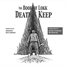 The Book of Lokk: Death's Keep, Book 1 (       UNABRIDGED) by Sommer Nectarhoff Narrated by James Scofield MacKenzie