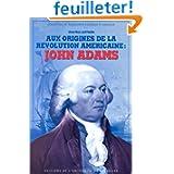 Aux origines de la révolution américaine : John Adams