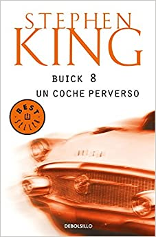 Buick 8, Un Coche Perverso/ From a Buick Eight (Best Seller) (Spanish
