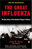 The Great Influenza: The Epic Story of the Deadliest Plague in History (0143034480) by Barry, John M.