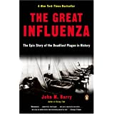 The Great Influenza: The Epic Story of the Deadliest Plague in Historyby John M. Barry