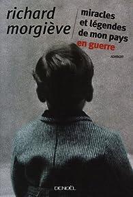 Miracles et l�gendes de mon pays en guerre par Richard Morgi�ve