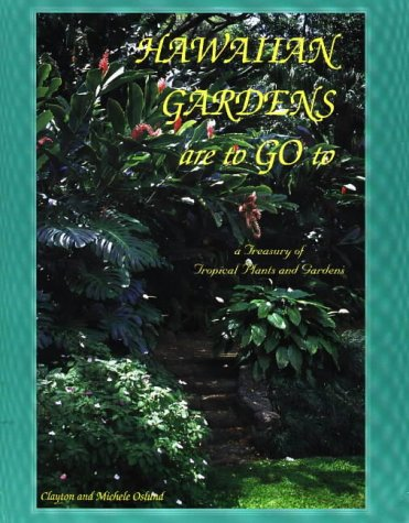 Hawaiian Gardens Are to Go to: A Treasury of Tropical Plants and Gardens