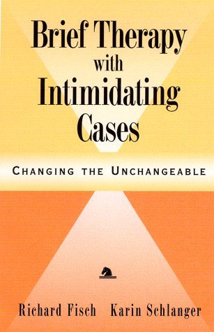 Brief Therapy with Intimidating Cases: Changing the Unchangeable