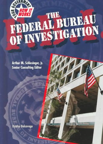 The Federal Bureau of Investigation (Your Government: How it Works)