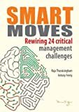 Smart Moves: Rewiring 24 Critical Management Challenges