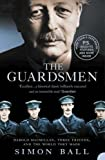 Simon Ball The Guardsmen: Harold Macmillan, Three Friends and the World they Made