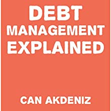 Debt Management Explained (       UNABRIDGED) by Can Akdeniz Narrated by David Williams