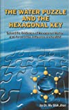 The Water Puzzle and the Hexagonal Key: Scientific Evidence of Hexagonal Water and Its Positive Influence on Health