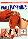 img - for Step-By-Step Wallpapering (Do-It-Yourself Decorating) book / textbook / text book