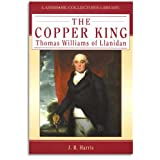 The Copper King: Thomas Williams of Llanidan (Landmark Collectors Library)by J.R. Harris