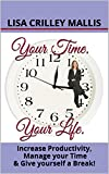 Your Time. Your Life.: Increase Productivity, Manage your Time & Give yourself a Break! (Unlimited Possibilities!)