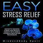 Easy Stress Relief: Instantly Manage Stress and Reduce Anxiety with Simple Hypnosis Meditation Techniques |  MindandBody Xpert
