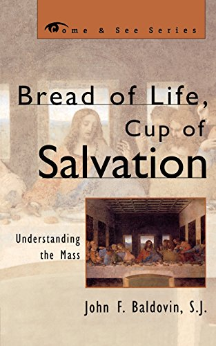 Bread of Life, Cup of Salvation: Understanding the Mass (The Come & See Series)